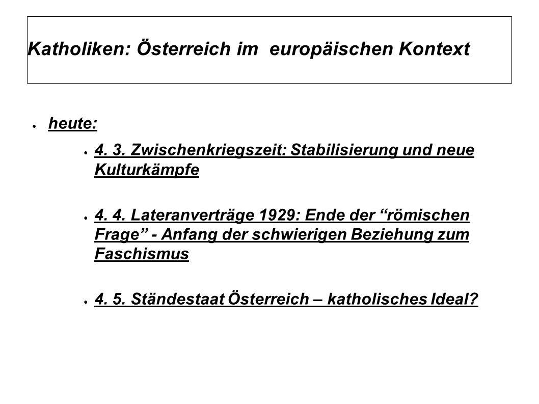 Katholiken: Österreich im europäischen Kontext ● heute: ● 4. 3. Zwischenkriegszeit: Stabilisierung und neue Kulturkämpfe ● 4. 4. Lateranverträge 1929: