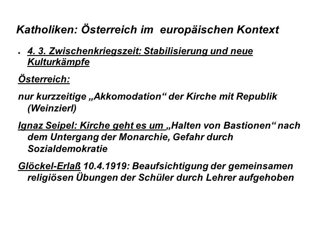 """Katholiken: Österreich im europäischen Kontext ● 4. 3. Zwischenkriegszeit: Stabilisierung und neue Kulturkämpfe Österreich: nur kurzzeitige """"Akkomodat"""