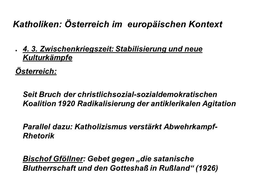 Katholiken: Österreich im europäischen Kontext ● 4. 3. Zwischenkriegszeit: Stabilisierung und neue Kulturkämpfe Österreich: Seit Bruch der christlichs