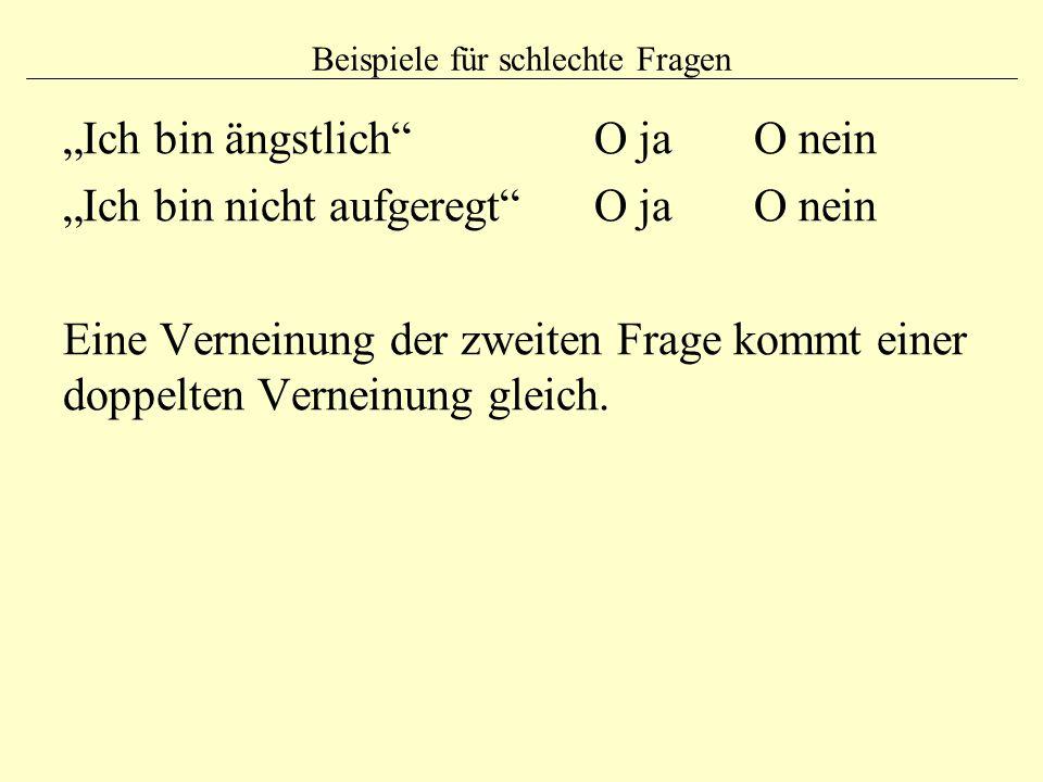"""Beispiele für schlechte Fragen """"Ich bin ängstlich O ja O nein """"Ich bin nicht aufgeregt O ja O nein Eine Verneinung der zweiten Frage kommt einer doppelten Verneinung gleich."""