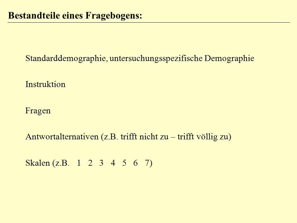 Bestandteile eines Fragebogens: Standarddemographie, untersuchungsspezifische Demographie Instruktion Fragen Antwortalternativen (z.B.