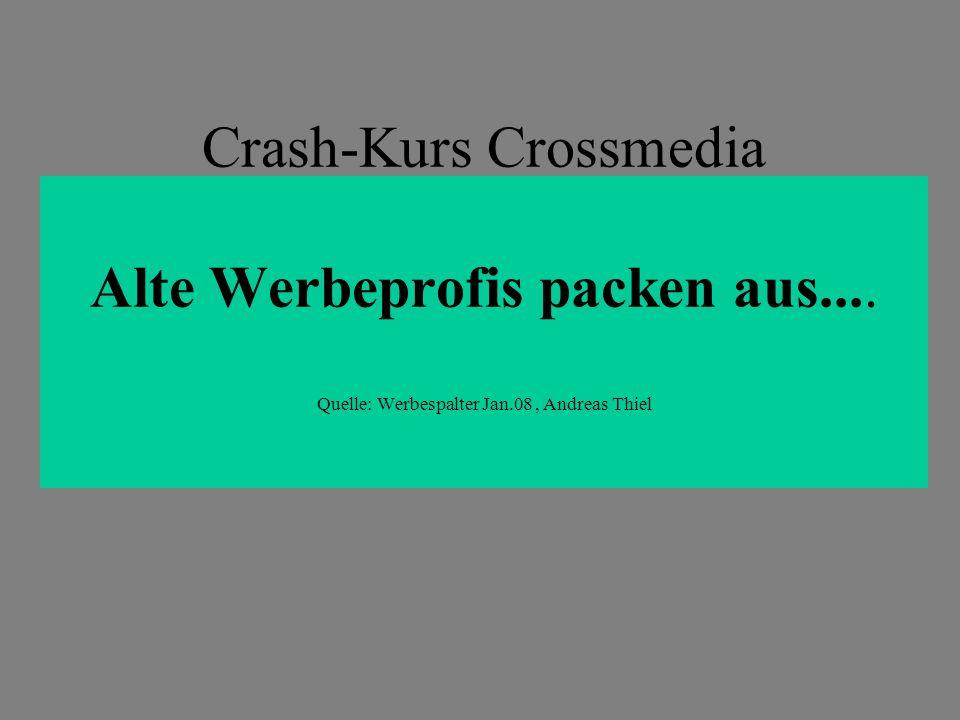 Crash-Kurs Crossmedia Alte Werbeprofis packen aus.... Quelle: Werbespalter Jan.08, Andreas Thiel