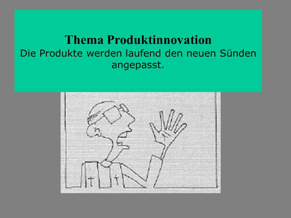Thema Produktinnovation Die Produkte werden laufend den neuen Sünden angepasst.