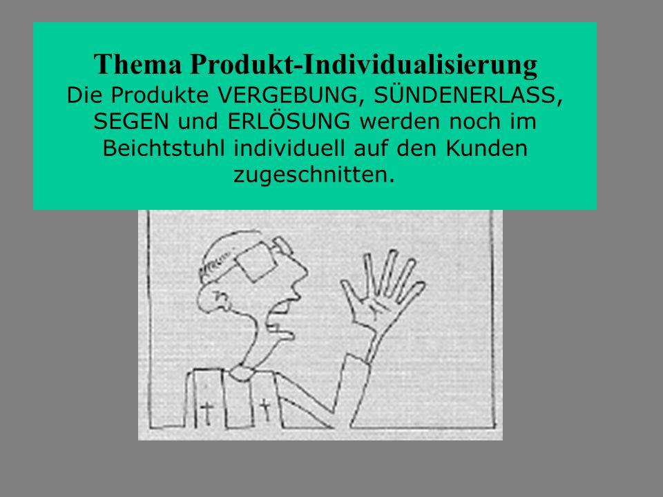 Thema Produkt-Individualisierung Die Produkte VERGEBUNG, SÜNDENERLASS, SEGEN und ERLÖSUNG werden noch im Beichtstuhl individuell auf den Kunden zugeschnitten.