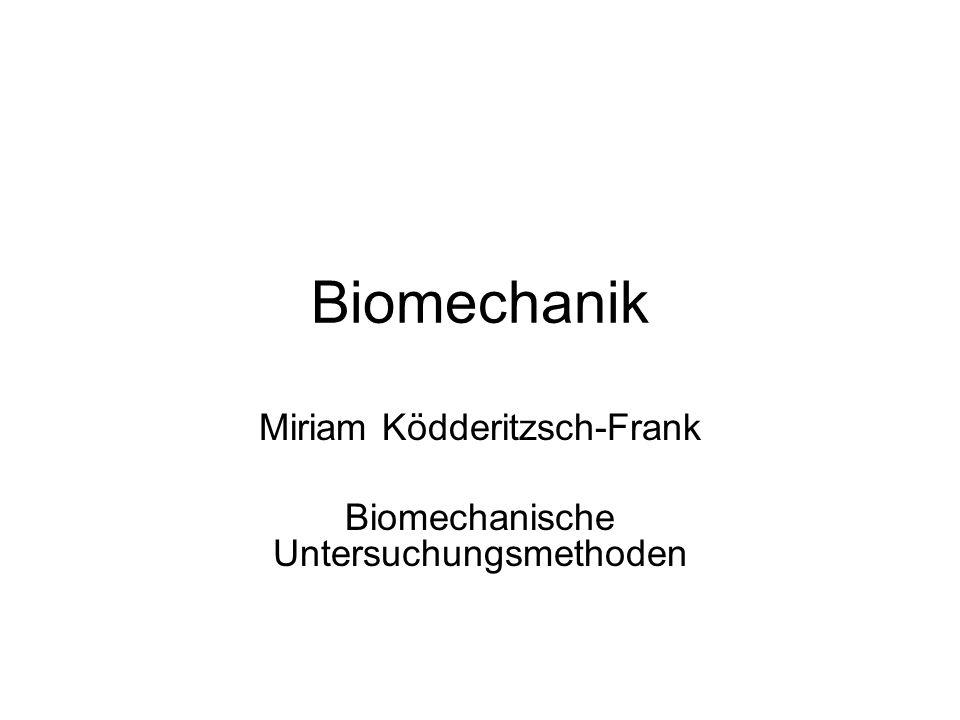 Biomechanik Miriam Ködderitzsch-Frank Biomechanische Untersuchungsmethoden