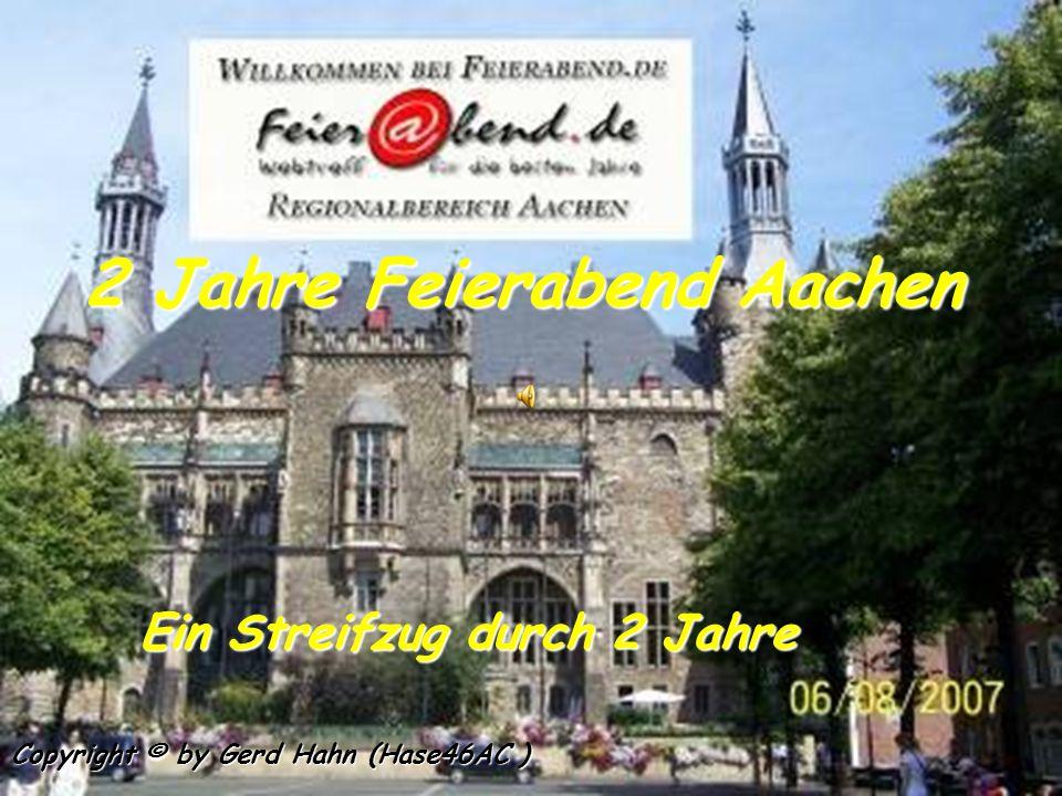 2 Jahre Feierabend Aachen Ein Streifzug durch 2 Jahre Copyright © by Gerd Hahn (Hase46AC )