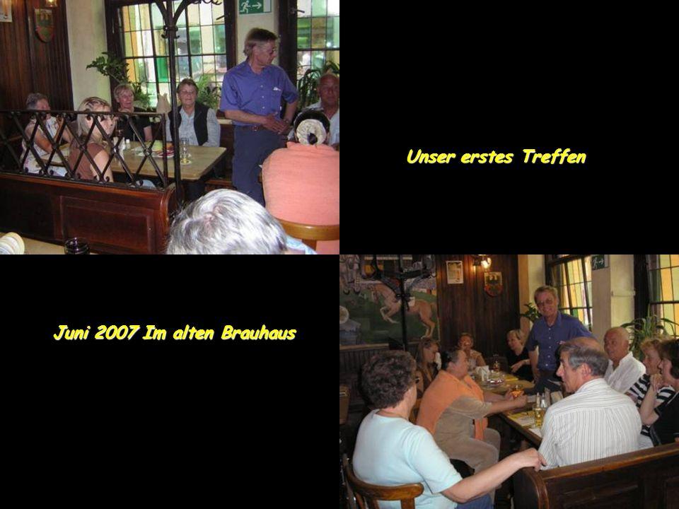 Unser erstes Treffen Juni 2007 Im alten Brauhaus