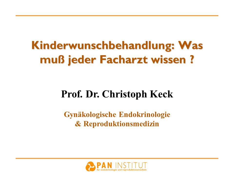 Kinderwunschbehandlung: Was muß jeder Facharzt wissen ? Prof. Dr. Christoph Keck Gynäkologische Endokrinologie & Reproduktionsmedizin