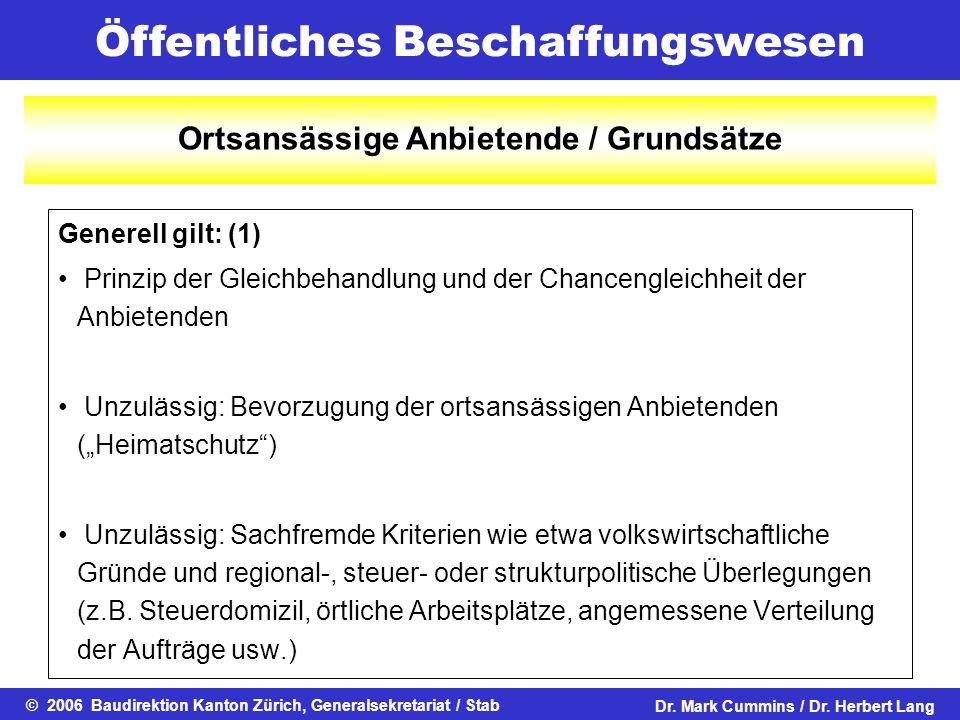 Öffentliches Beschaffungswesen © 2006 Baudirektion Kanton Zürich, Generalsekretariat / StabDr. Mark Cummins / Dr. Herbert Lang Generell gilt: (1) Prin