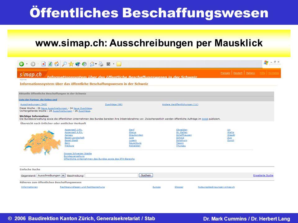 Öffentliches Beschaffungswesen © 2006 Baudirektion Kanton Zürich, Generalsekretariat / StabDr. Mark Cummins / Dr. Herbert Lang www.simap.ch: Ausschrei