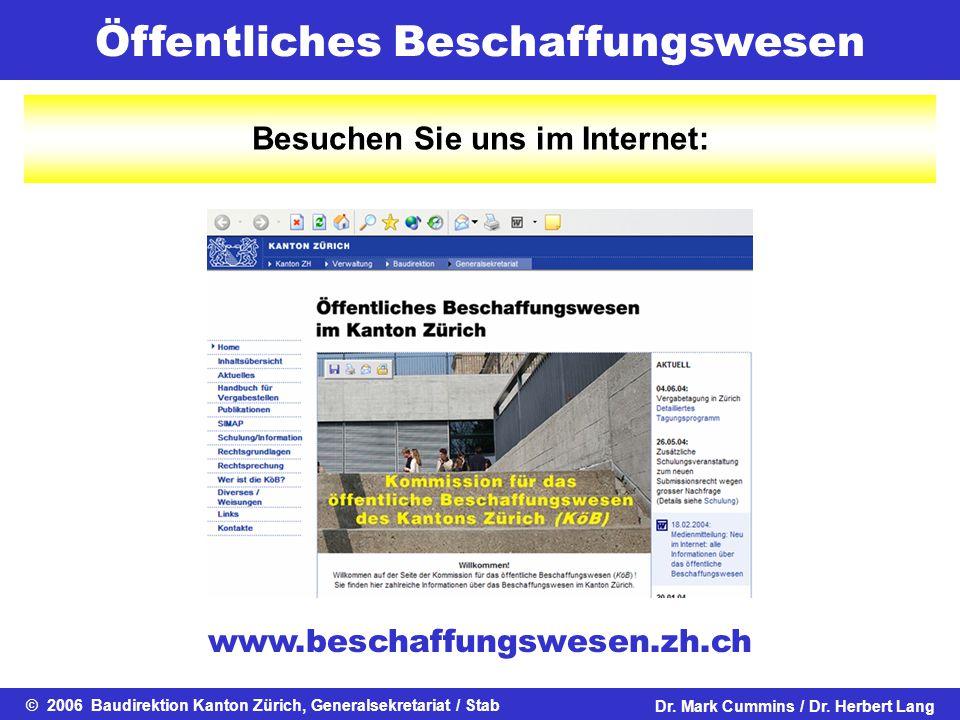 Öffentliches Beschaffungswesen © 2006 Baudirektion Kanton Zürich, Generalsekretariat / StabDr. Mark Cummins / Dr. Herbert Lang Besuchen Sie uns im Int