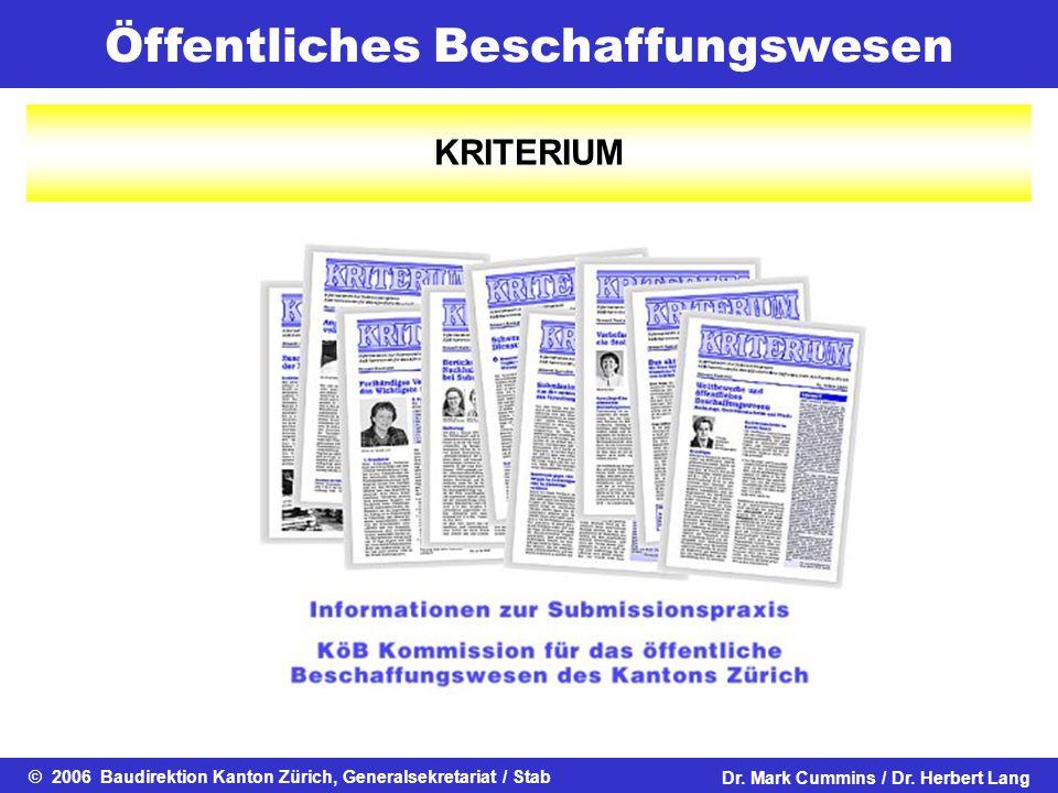 Öffentliches Beschaffungswesen © 2006 Baudirektion Kanton Zürich, Generalsekretariat / StabDr. Mark Cummins / Dr. Herbert Lang KRITERIUM