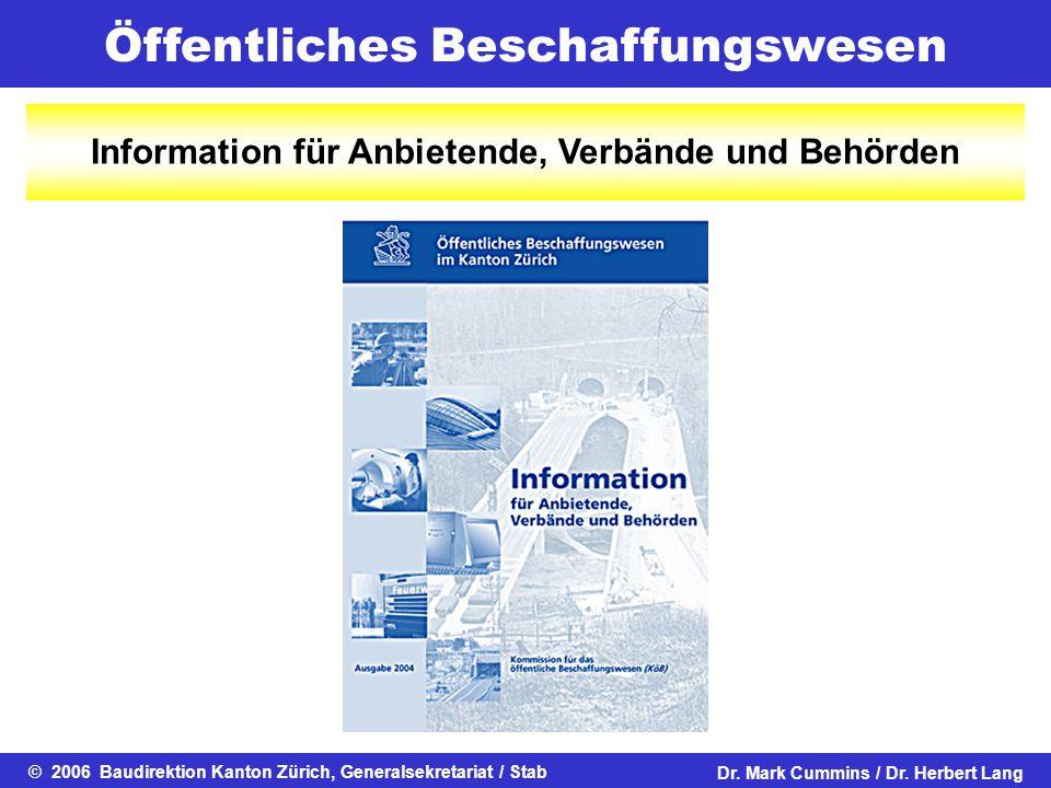 Öffentliches Beschaffungswesen © 2006 Baudirektion Kanton Zürich, Generalsekretariat / StabDr. Mark Cummins / Dr. Herbert Lang Information für Anbiete