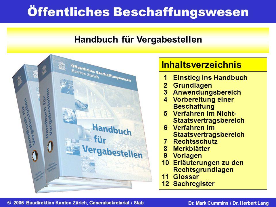 Öffentliches Beschaffungswesen © 2006 Baudirektion Kanton Zürich, Generalsekretariat / StabDr. Mark Cummins / Dr. Herbert Lang Handbuch für Vergabeste