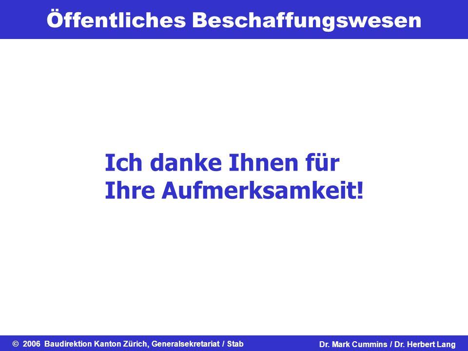 Öffentliches Beschaffungswesen © 2006 Baudirektion Kanton Zürich, Generalsekretariat / StabDr. Mark Cummins / Dr. Herbert Lang Ich danke Ihnen für Ihr