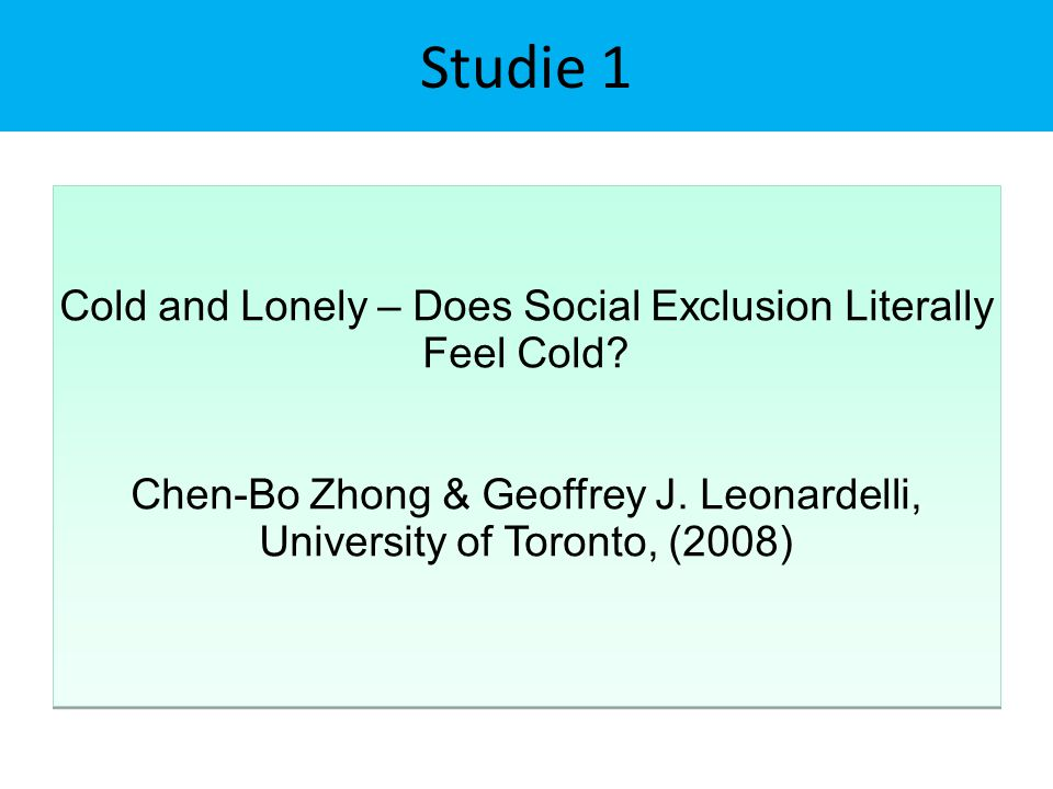 Studie 1 Cold and Lonely – Does Social Exclusion Literally Feel Cold.