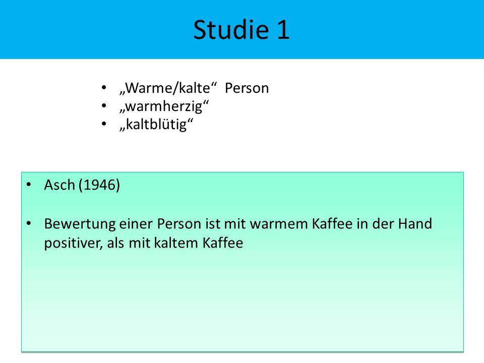 """Studie 1 """"Warme/kalte"""" Person """"warmherzig"""" """"kaltblütig"""" Asch (1946) Bewertung einer Person ist mit warmem Kaffee in der Hand positiver, als mit kaltem"""