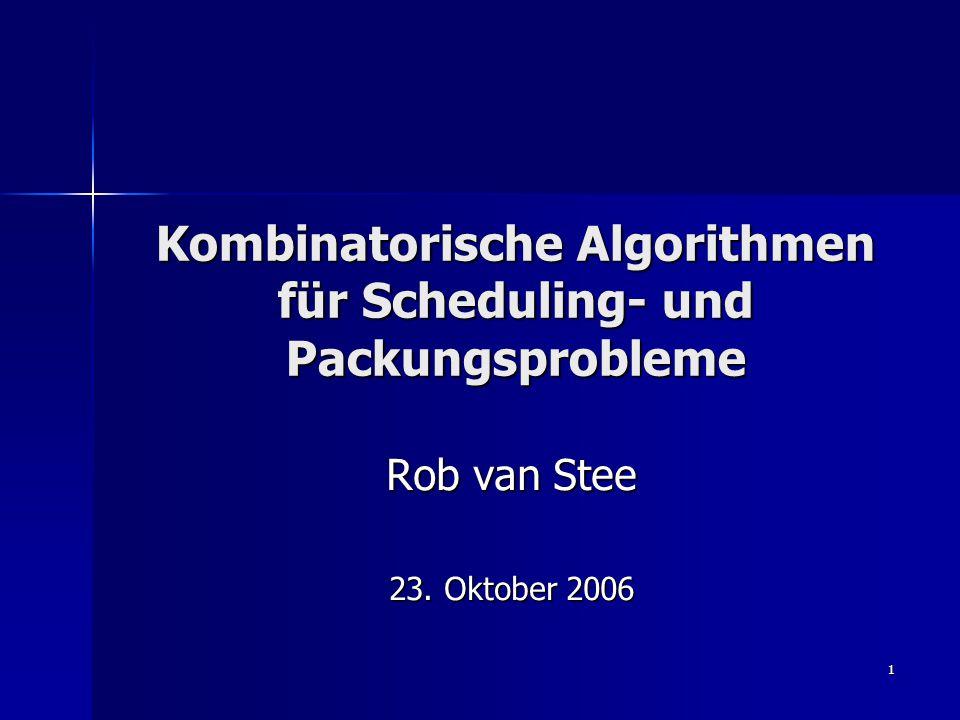 2 Übersicht Approximationsalgorithmen Approximationsalgorithmen Online-Algorithmen Online-Algorithmen Unit-Clustering (Epstein, vS, neu) Unit-Clustering (Epstein, vS, neu) Strip-Packing (Epstein, vS, WAOA 2004; Jansen, vS, STOC 2005) Strip-Packing (Epstein, vS, WAOA 2004; Jansen, vS, STOC 2005) Scheduling auf einer Maschine (vS und La Poutre, JAlg 2005) Scheduling auf einer Maschine (vS und La Poutre, JAlg 2005)