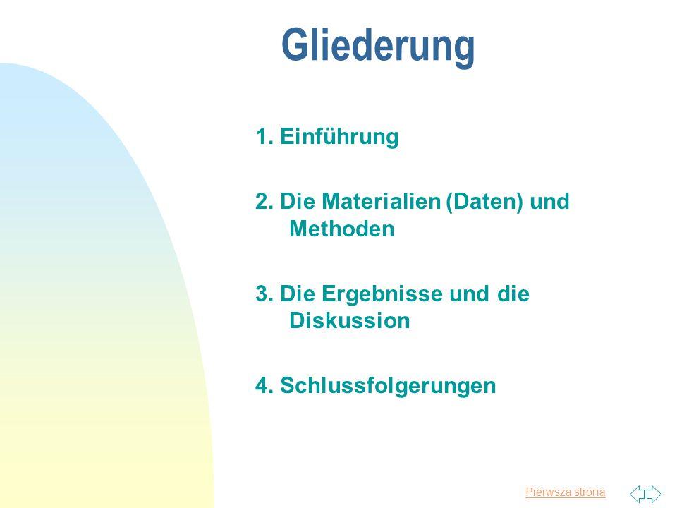 Pierwsza strona Gliederung 1. Einführung 2. Die Materialien (Daten) und Methoden 3. Die Ergebnisse und die Diskussion 4. Schlussfolgerungen