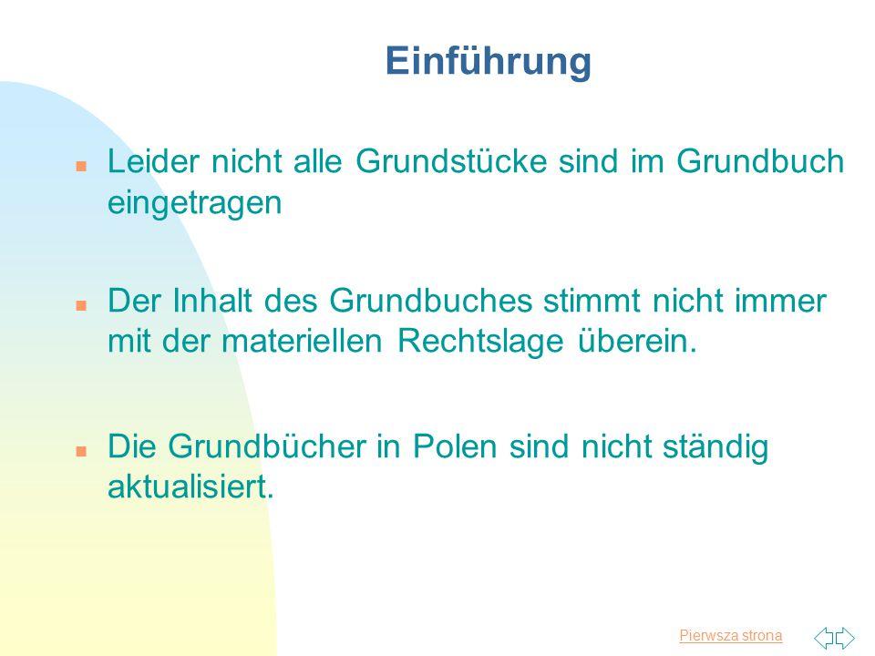 Pierwsza strona Einführung n Leider nicht alle Grundstücke sind im Grundbuch eingetragen n Der Inhalt des Grundbuches stimmt nicht immer mit der mater