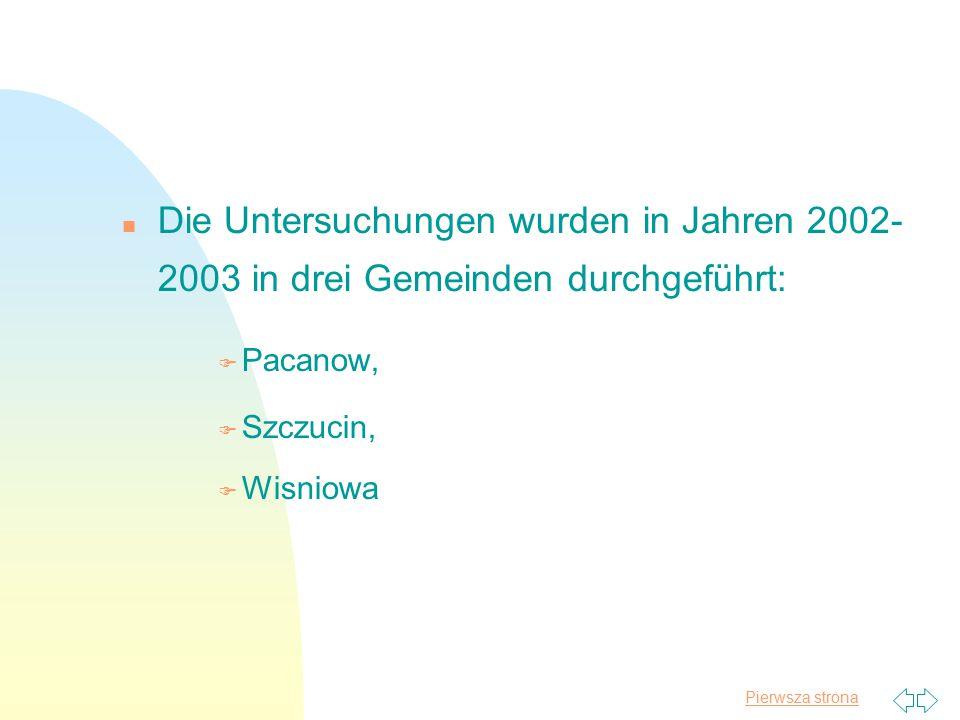 Pierwsza strona Die Untersuchungen wurden in Jahren 2002- 2003 in drei Gemeinden durchgeführt: F Pacanow, F Szczucin, F Wisniowa