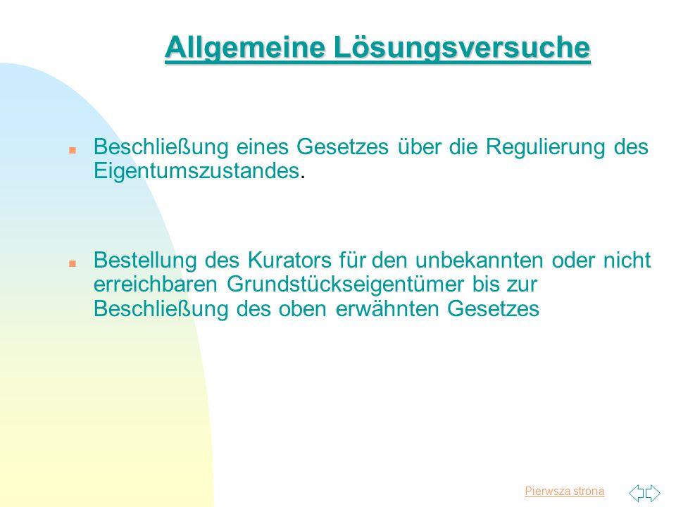 Pierwsza strona Allgemeine Lösungsversuche Beschließung eines Gesetzes über die Regulierung des Eigentumszustandes. n Bestellung des Kurators für den