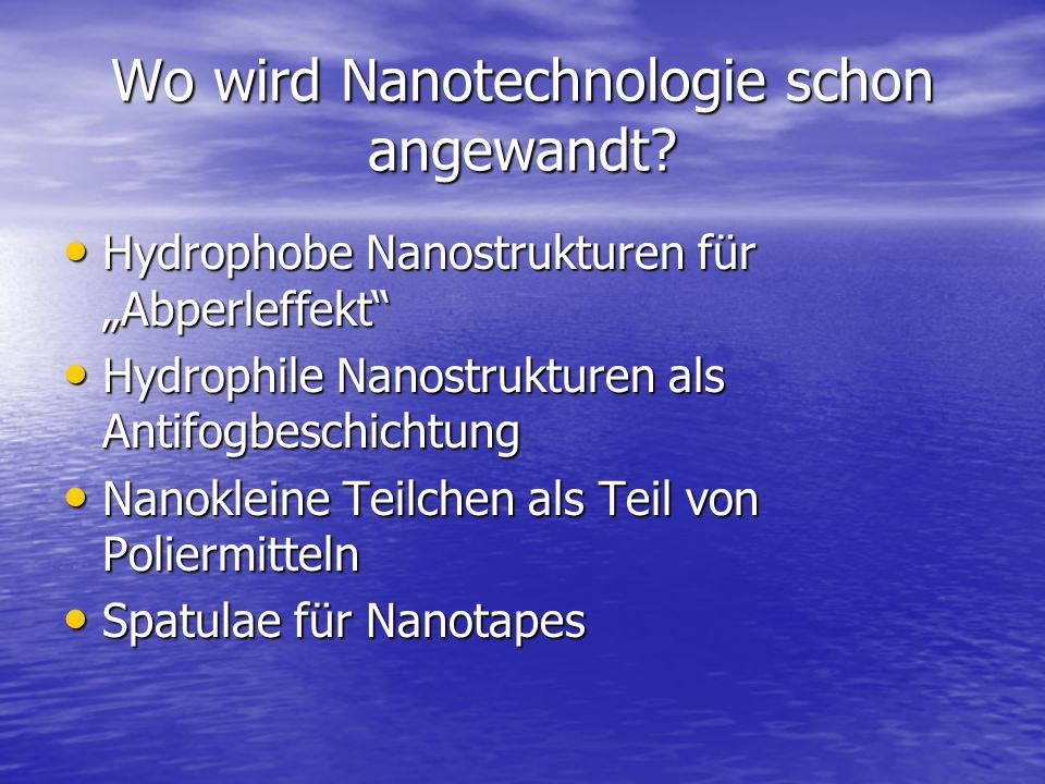 """Wo wird Nanotechnologie schon angewandt? Hydrophobe Nanostrukturen für """"Abperleffekt"""" Hydrophobe Nanostrukturen für """"Abperleffekt"""" Hydrophile Nanostru"""