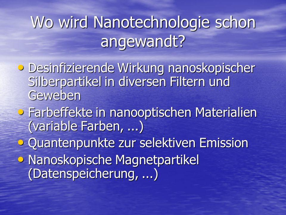 Wo wird Nanotechnologie schon angewandt? Desinfizierende Wirkung nanoskopischer Silberpartikel in diversen Filtern und Geweben Desinfizierende Wirkung