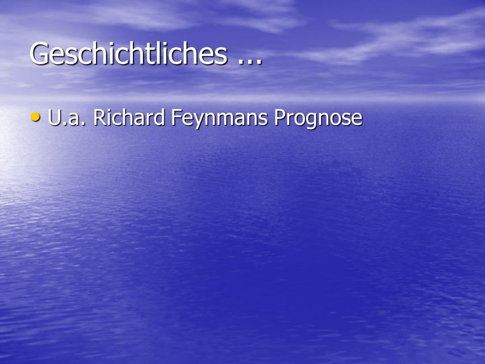Geschichtliches... U.a. Richard Feynmans Prognose U.a. Richard Feynmans Prognose