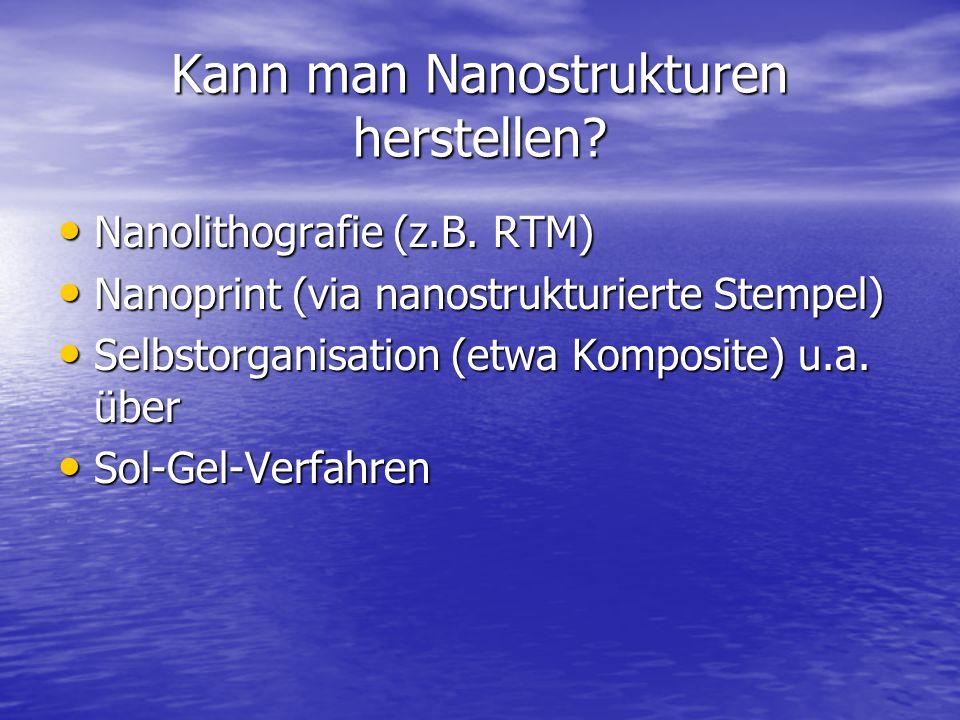 Kann man Nanostrukturen herstellen? Nanolithografie (z.B. RTM) Nanolithografie (z.B. RTM) Nanoprint (via nanostrukturierte Stempel) Nanoprint (via nan