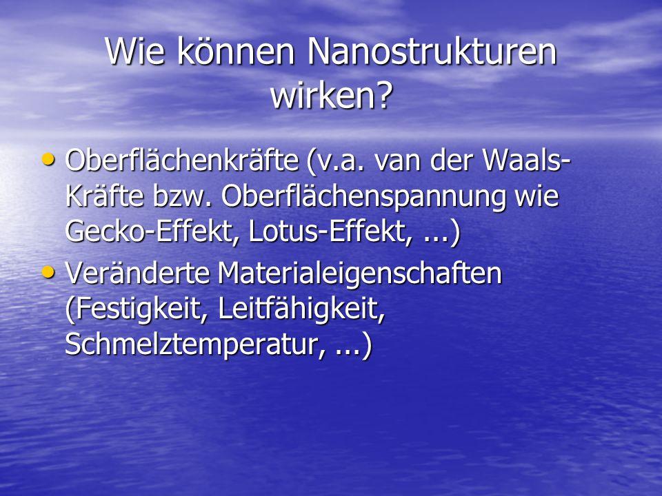 Wie können Nanostrukturen wirken? Oberflächenkräfte (v.a. van der Waals- Kräfte bzw. Oberflächenspannung wie Gecko-Effekt, Lotus-Effekt,...) Oberfläch