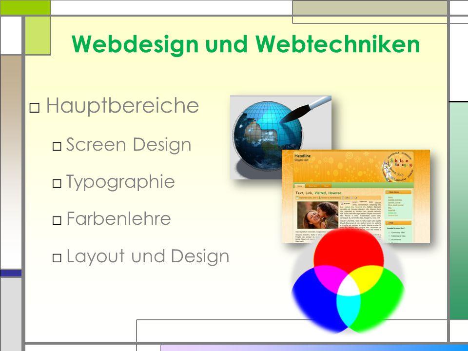 Webdesign und Webtechniken □Hauptbereiche □Screen Design □Typographie □Farbenlehre □Layout und Design