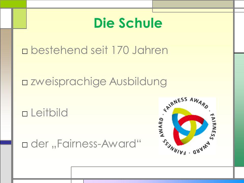 """Die Schule □bestehend seit 170 Jahren □zweisprachige Ausbildung □Leitbild □der """"Fairness-Award"""