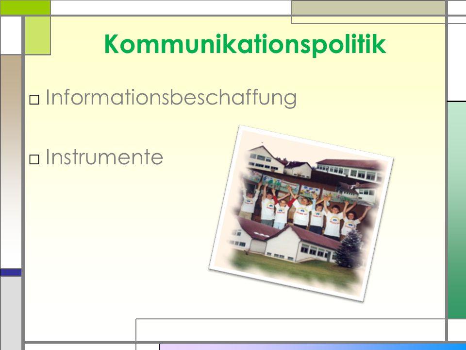 Kommunikationspolitik □Informationsbeschaffung □Instrumente