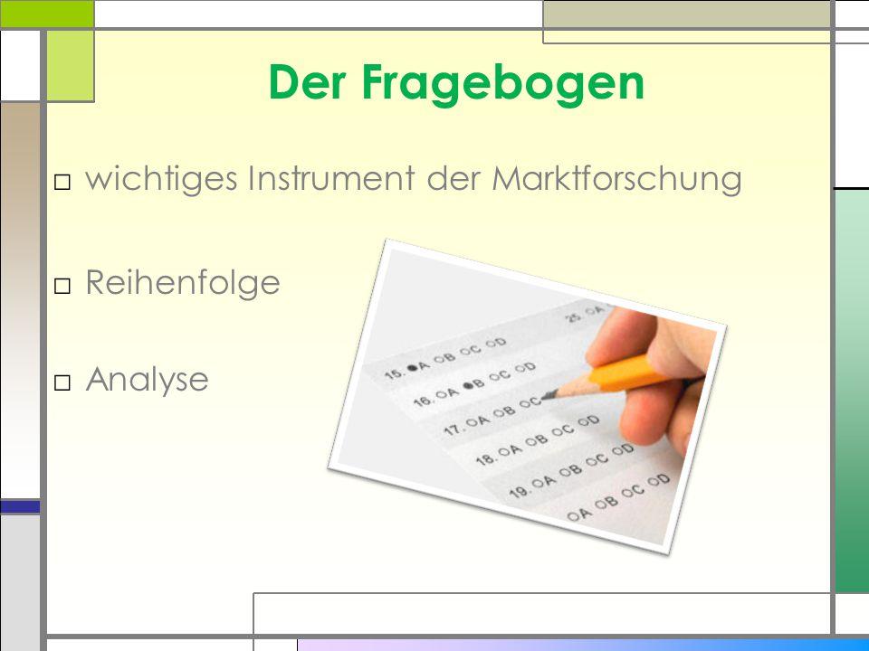 Der Fragebogen □wichtiges Instrument der Marktforschung □Reihenfolge □Analyse
