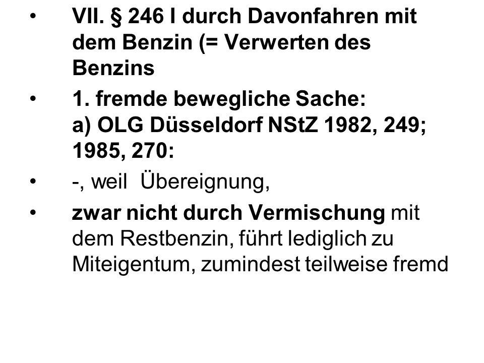 VII. § 246 I durch Davonfahren mit dem Benzin (= Verwerten des Benzins 1.