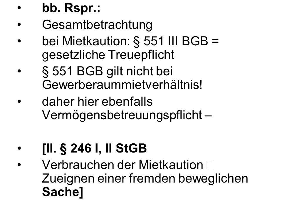 bb. Rspr.: Gesamtbetrachtung bei Mietkaution: § 551 III BGB = gesetzliche Treuepflicht § 551 BGB gilt nicht bei Gewerberaummietverhältnis! daher hier