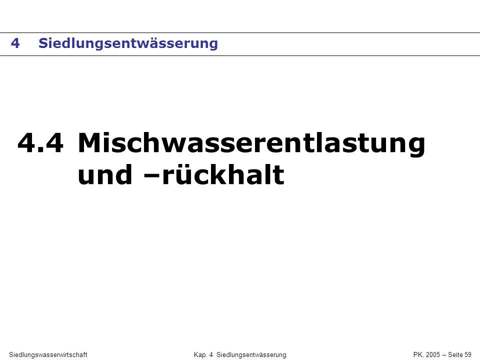 SiedlungswasserwirtschaftKap. 4 Siedlungsentwässerung PK, 2005 – Seite 58 Vergleich von Misch- und Trennsystem (II) Randbed.MischsystemTrennsystem Spü