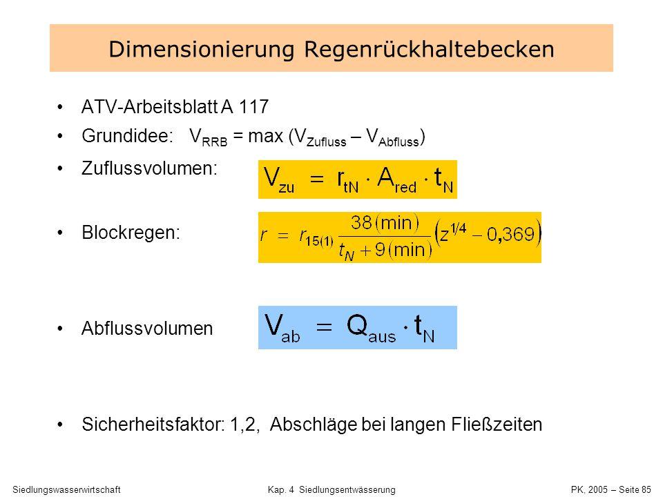 SiedlungswasserwirtschaftKap. 4 Siedlungsentwässerung PK, 2005 – Seite 84 Dimensionierung Regenrückhaltebecken Abschätzung mit Blockregen Intensität J