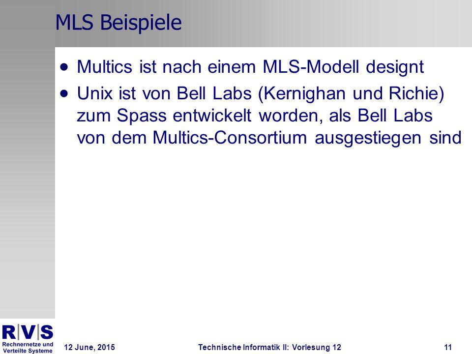 12 June, 2015Technische Informatik II: Vorlesung 1211 MLS Beispiele  Multics ist nach einem MLS-Modell designt  Unix ist von Bell Labs (Kernighan un