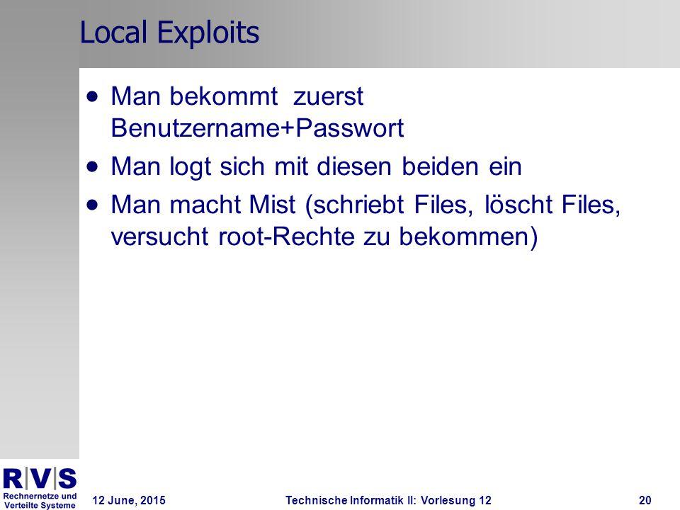 12 June, 2015Technische Informatik II: Vorlesung 1220 Local Exploits  Man bekommt zuerst Benutzername+Passwort  Man logt sich mit diesen beiden ein