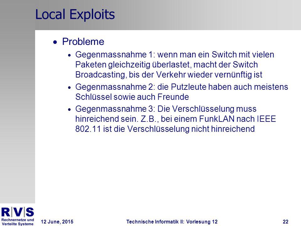 12 June, 2015Technische Informatik II: Vorlesung 1222 Local Exploits  Probleme  Gegenmassnahme 1: wenn man ein Switch mit vielen Paketen gleichzeiti