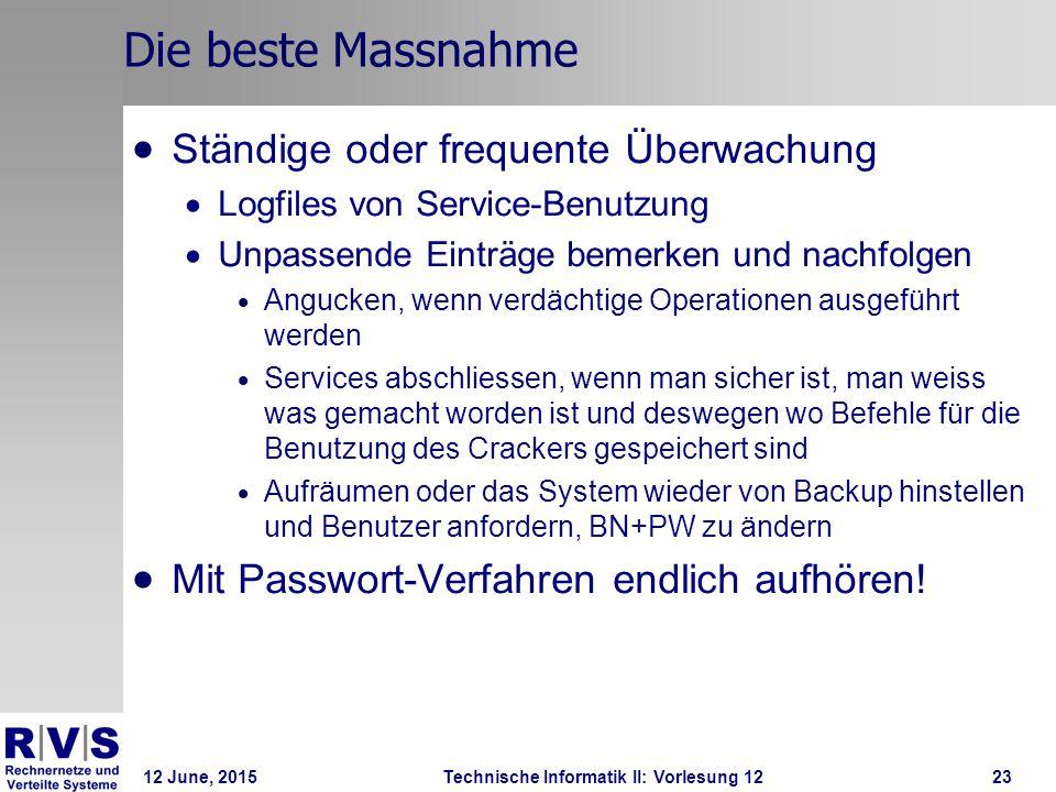 12 June, 2015Technische Informatik II: Vorlesung 1223 Die beste Massnahme  Ständige oder frequente Überwachung  Logfiles von Service-Benutzung  Unp