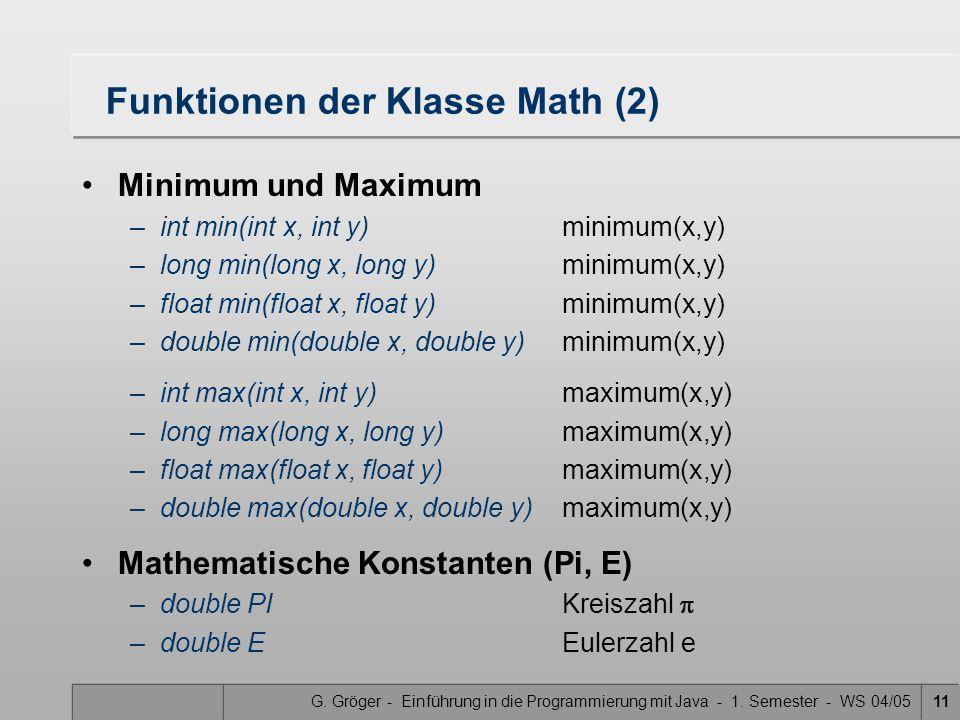 G. Gröger - Einführung in die Programmierung mit Java - 1. Semester - WS 04/0511 Funktionen der Klasse Math (2) Minimum und Maximum –int min(int x, in