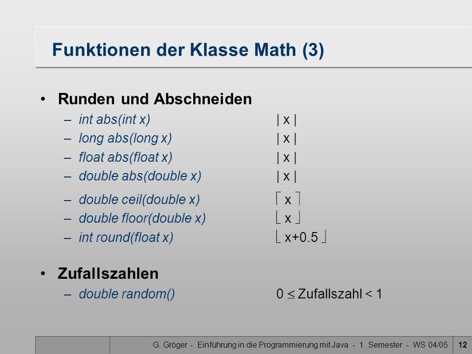 G. Gröger - Einführung in die Programmierung mit Java - 1. Semester - WS 04/0512 Funktionen der Klasse Math (3) Runden und Abschneiden –int abs(int x)