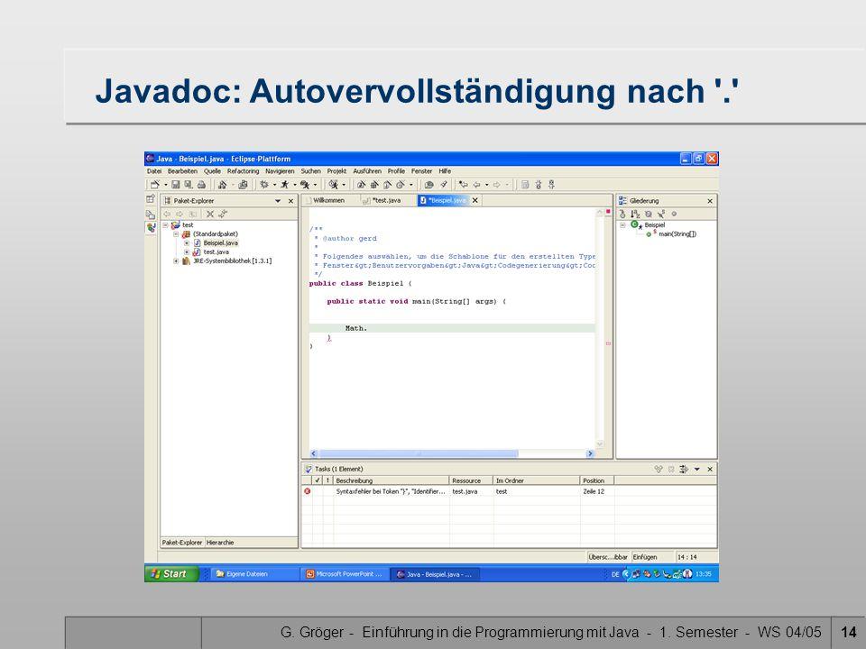 G. Gröger - Einführung in die Programmierung mit Java - 1. Semester - WS 04/0514 Javadoc: Autovervollständigung nach '.'