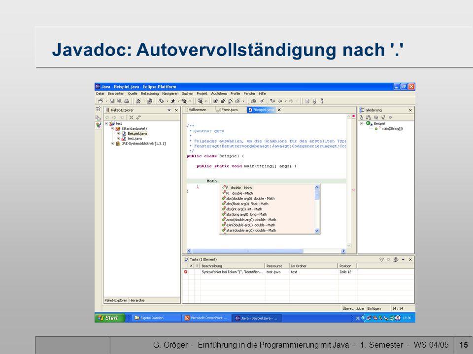 G. Gröger - Einführung in die Programmierung mit Java - 1. Semester - WS 04/0515 Javadoc: Autovervollständigung nach '.'
