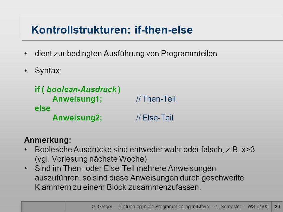 G. Gröger - Einführung in die Programmierung mit Java - 1. Semester - WS 04/0523 Kontrollstrukturen: if-then-else dient zur bedingten Ausführung von P