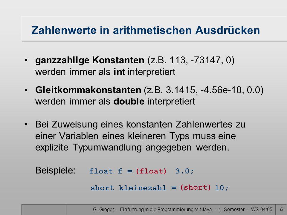 G. Gröger - Einführung in die Programmierung mit Java - 1. Semester - WS 04/055 Zahlenwerte in arithmetischen Ausdrücken ganzzahlige Konstanten (z.B.