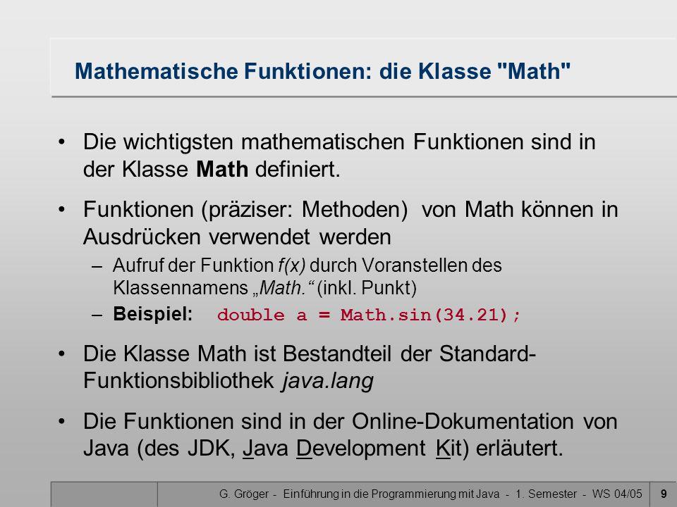 G. Gröger - Einführung in die Programmierung mit Java - 1. Semester - WS 04/059 Mathematische Funktionen: die Klasse